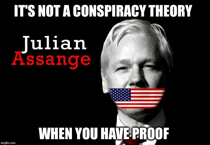 Wikileaks: Has anybody else noticed that Team Hillary is attacking the messenger, but not the validity of his message? | IT'S NOT A CONSPIRACY THEORY WHEN YOU HAVE PROOF | image tagged in julian assange 2016,wikileaks,hillary,corrupt | made w/ Imgflip meme maker