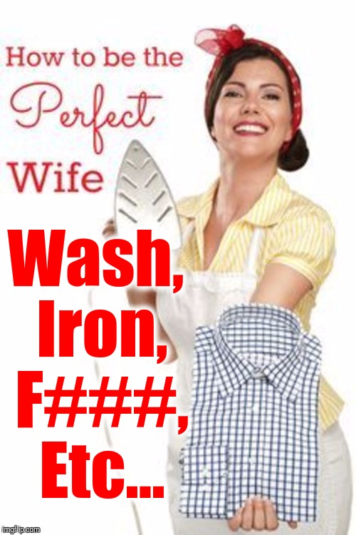 Wash, Iron, F###, Etc... | made w/ Imgflip meme maker
