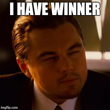I HAVE WINNER | made w/ Imgflip meme maker