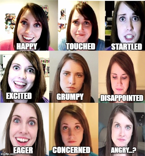 Emotions Chart For Any Overly Attached Girlfriend You Potentially May Have... |  TOUCHED; STARTLED; HAPPY; EXCITED; DISAPPOINTED; GRUMPY; ANGRY...? EAGER; CONCERNED | image tagged in overly attached girlfriend,memes,funny,girl,imgflip | made w/ Imgflip meme maker