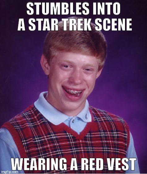 Bad Luck Brian Meme | STUMBLES INTO A STAR TREK SCENE WEARING A RED VEST | image tagged in memes,bad luck brian | made w/ Imgflip meme maker