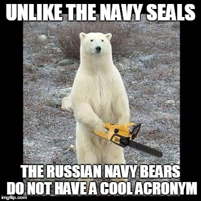 I see dead people! | UNLIKE THE NAVY SEALS THE RUSSIAN NAVY BEARS DO NOT HAVE A COOL ACRONYM | image tagged in memes,chainsaw bear | made w/ Imgflip meme maker