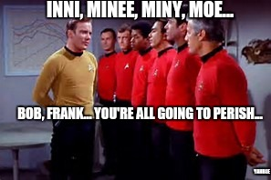 INNI, MINEE, MINY, MOE... BOB, FRANK... YOU'RE ALL GOING TO PERISH... YAHBLE | made w/ Imgflip meme maker