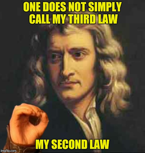 ONE DOES NOT SIMPLY CALL MY THIRD LAW MY SECOND LAW | made w/ Imgflip meme maker