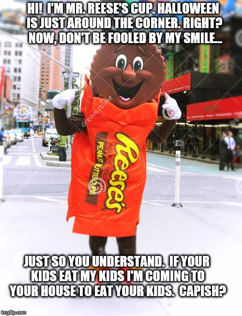 Mr. Reese's Cup on Halloween - Imgflip