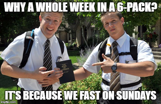 Fast on Sundays | WHY A WHOLE WEEK IN A 6-PACK? IT'S BECAUSE WE FAST ON SUNDAYS | image tagged in missionaries,v8 | made w/ Imgflip meme maker