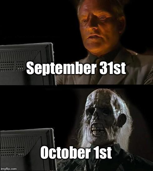 Halloween is coming... | September 31st October 1st | image tagged in memes,ill just wait here,halloween,foxcheetahsp | made w/ Imgflip meme maker