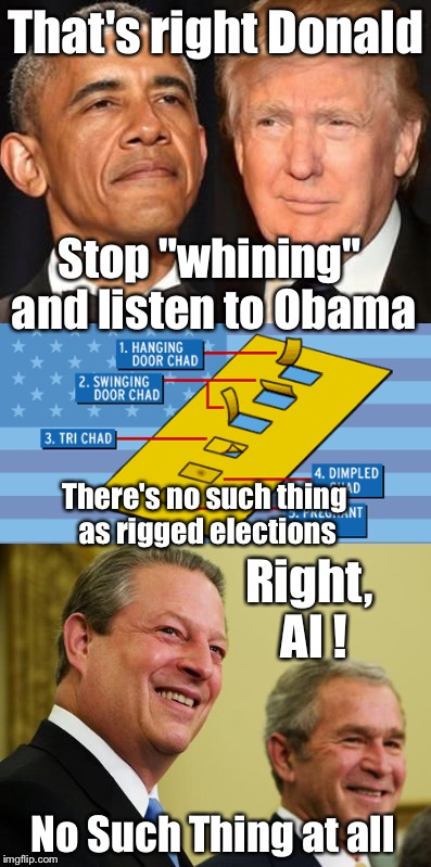 "No Rigged Elections this is the United States for Pete's Sake | That's right Donald No Such Thing at all Stop ""whining"" and listen to Obama There's no such thing as rigged elections Right, Al ! 