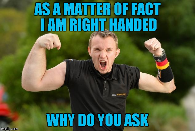 Aren't you supposed to work out both arms? | AS A MATTER OF FACT I AM RIGHT HANDED WHY DO YOU ASK | image tagged in strong arm,memes,funny,arm wrestling,single life | made w/ Imgflip meme maker
