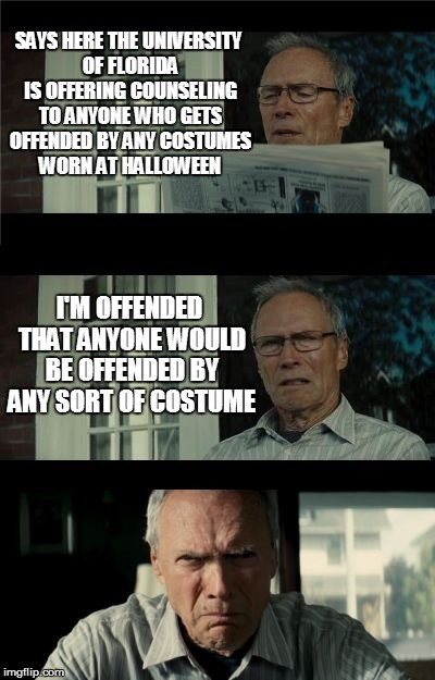 Seriously? This is for real! | SAYS HERE THE UNIVERSITY OF FLORIDA IS OFFERING COUNSELING TO ANYONE WHO GETS OFFENDED BY ANY COSTUMES WORN AT HALLOWEEN I'M OFFENDED THAT A | image tagged in bad eastwood pun,offended,counseling,costumes,halloween,university of florida | made w/ Imgflip meme maker
