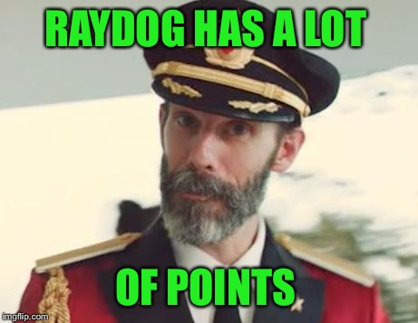 Captain Obvious | RAYDOG HAS A LOT OF POINTS | image tagged in captain obvious | made w/ Imgflip meme maker