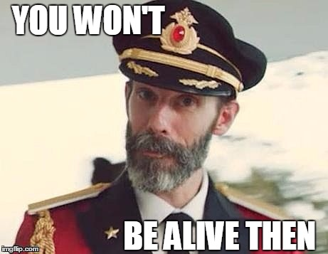 Captain Obvious | YOU WON'T BE ALIVE THEN | image tagged in captain obvious | made w/ Imgflip meme maker