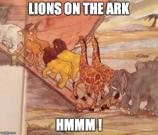 LIONS ON THE ARK HMMM ! | made w/ Imgflip meme maker