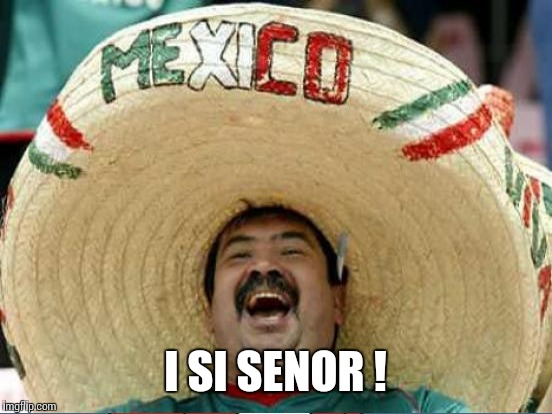 I SI SENOR ! | made w/ Imgflip meme maker