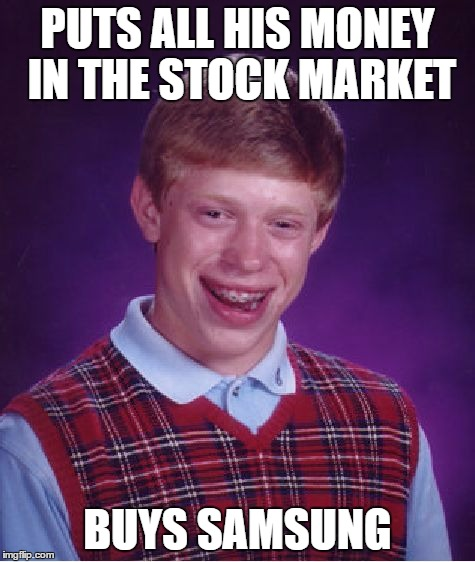 Bad Luck Brian Meme | PUTS ALL HIS MONEY IN THE STOCK MARKET BUYS SAMSUNG | image tagged in memes,bad luck brian | made w/ Imgflip meme maker