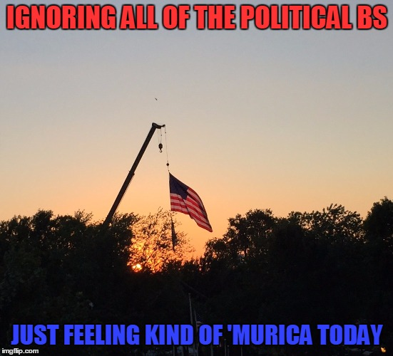Just Feeling Kind Of 'Murica | IGNORING ALL OF THE POLITICAL BS JUST FEELING KIND OF 'MURICA TODAY | image tagged in photos by ghost,memes,election 2016 fatigue,'murica,american flag,sunset | made w/ Imgflip meme maker