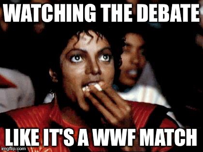 The Last Debate | WATCHING THE DEBATE LIKE IT'S A WWF MATCH | image tagged in micheal jackson popcorn,hillary,trump,debate | made w/ Imgflip meme maker