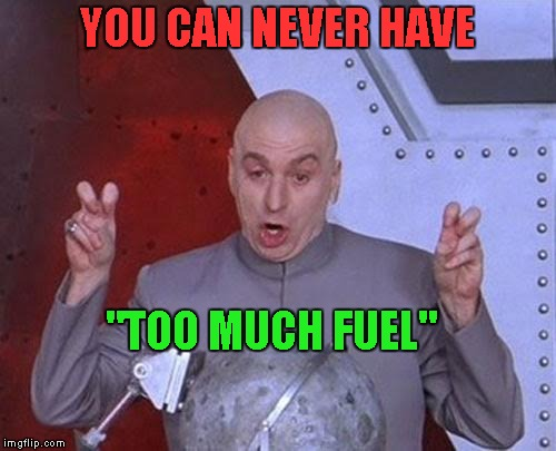 "Dr Evil Laser Meme | YOU CAN NEVER HAVE ""TOO MUCH FUEL"" 