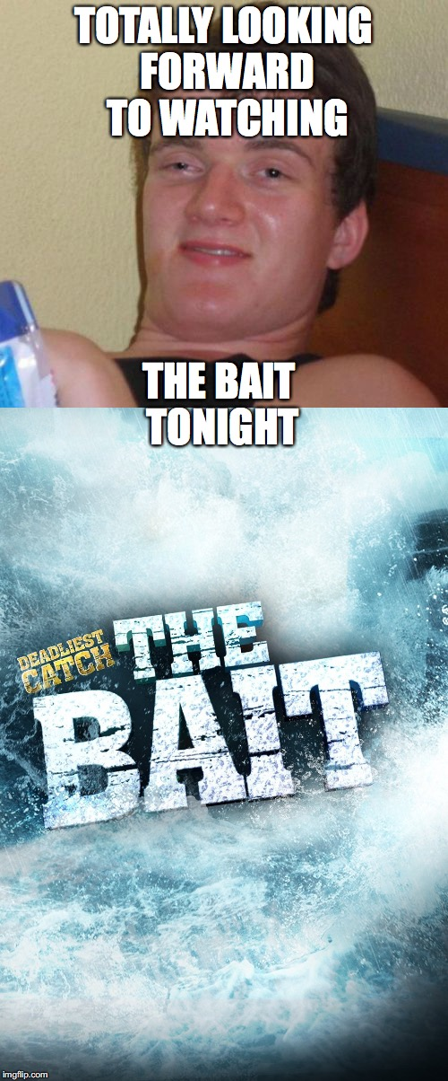 TOTALLY LOOKING FORWARD TO WATCHING THE BAIT TONIGHT | made w/ Imgflip meme maker