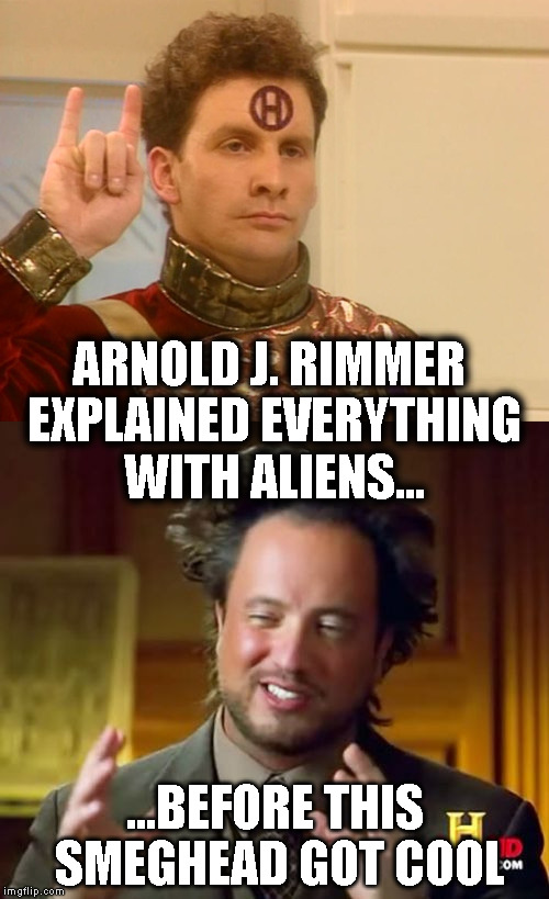 1cmrtv image tagged in arnold rimmer the original alien guy imgflip