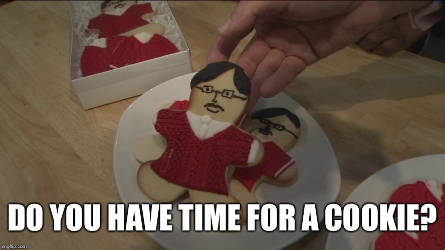 DO YOU HAVE TIME FOR A COOKIE? | made w/ Imgflip meme maker