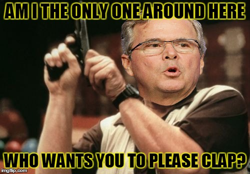 Am I The Only One Around Here Meme | AM I THE ONLY ONE AROUND HERE WHO WANTS YOU TO PLEASE CLAP? | image tagged in memes,am i the only one around here,jeb bush,please clap,election 2016,politics | made w/ Imgflip meme maker