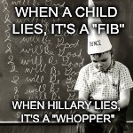 "WHEN A CHILD LIES, IT'S A ""FIB"" WHEN HILLARY LIES, IT'S A ""WHOPPER"" 