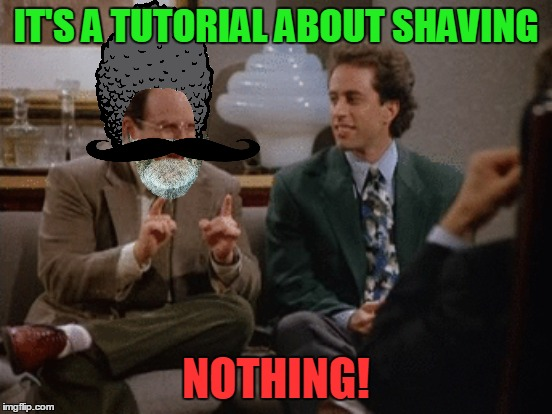 IT'S A TUTORIAL ABOUT SHAVING NOTHING! | made w/ Imgflip meme maker