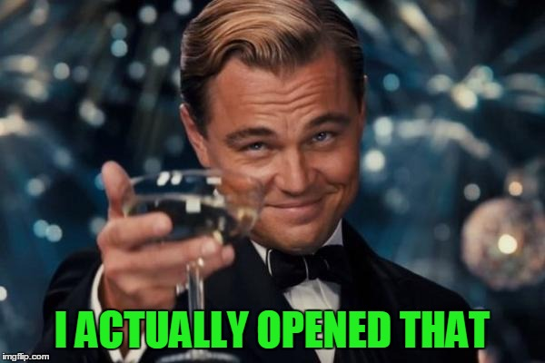 Leonardo Dicaprio Cheers Meme | I ACTUALLY OPENED THAT | image tagged in memes,leonardo dicaprio cheers | made w/ Imgflip meme maker