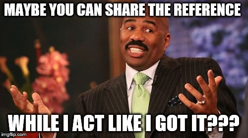 Steve Harvey Meme | MAYBE YOU CAN SHARE THE REFERENCE WHILE I ACT LIKE I GOT IT??? | image tagged in memes,steve harvey | made w/ Imgflip meme maker