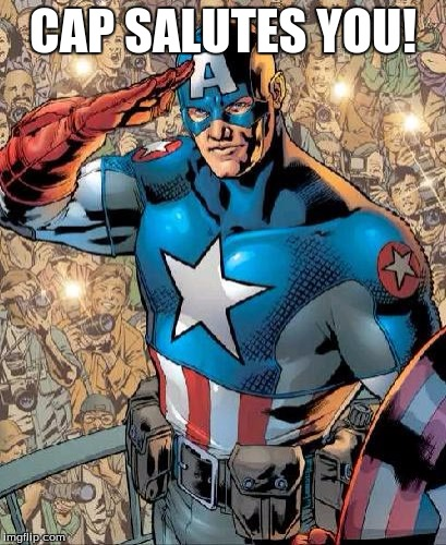 CAP SALUTES YOU! | image tagged in cap salutes | made w/ Imgflip meme maker
