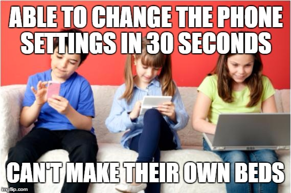 Technology | ABLE TO CHANGE THE PHONE SETTINGS IN 30 SECONDS CAN'T MAKE THEIR OWN BEDS | image tagged in technology,make your beds | made w/ Imgflip meme maker