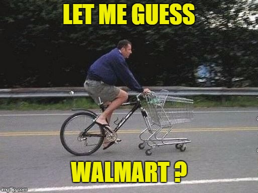 Walmartians - Say No More :) | LET ME GUESS WALMART ? | image tagged in memes,walmart,shopping cart,shopping | made w/ Imgflip meme maker