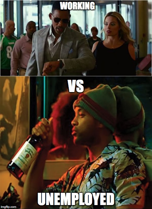 Will will work or Will will not work? |  WORKING; VS; UNEMPLOYED | image tagged in will smith,work,unemployed | made w/ Imgflip meme maker