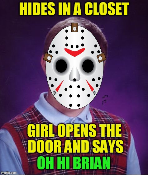 Bad Luck Brian Meme | HIDES IN A CLOSET GIRL OPENS THE DOOR AND SAYS OH HI BRIAN | image tagged in memes,bad luck brian | made w/ Imgflip meme maker