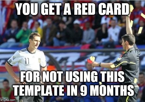 rip | YOU GET A RED CARD FOR NOT USING THIS TEMPLATE IN 9 MONTHS | image tagged in memes | made w/ Imgflip meme maker
