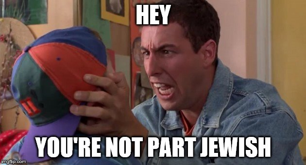 HEY YOU'RE NOT PART JEWISH | made w/ Imgflip meme maker