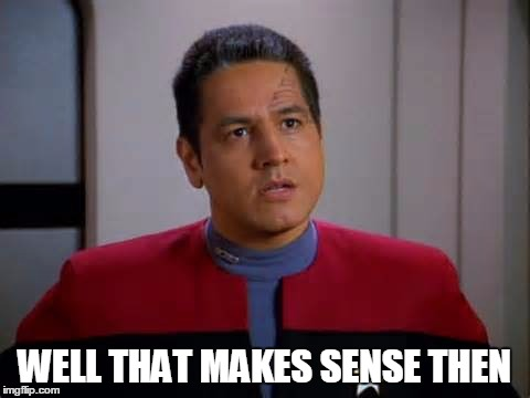 Chakotay Disagrees | WELL THAT MAKES SENSE THEN | image tagged in chakotay disagrees | made w/ Imgflip meme maker