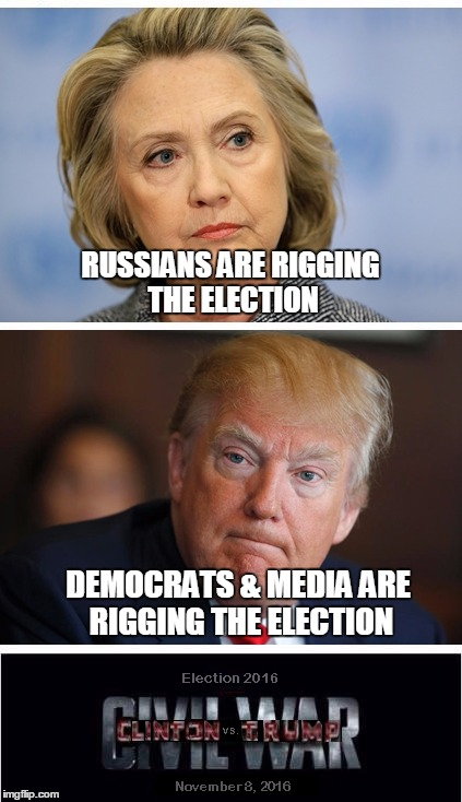 What if the result is a question of who's better at election rigging? | RUSSIANS ARE RIGGING THE ELECTION DEMOCRATS & MEDIA ARE RIGGING THE ELECTION | image tagged in clinton vs trump civil war,rigged elections | made w/ Imgflip meme maker