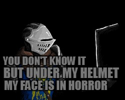 YOU DON'T KNOW IT BUT UNDER MY HELMET MY FACE IS IN HORROR | made w/ Imgflip meme maker