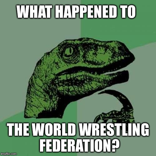 Philosoraptor Meme | WHAT HAPPENED TO THE WORLD WRESTLING FEDERATION? | image tagged in memes,philosoraptor | made w/ Imgflip meme maker