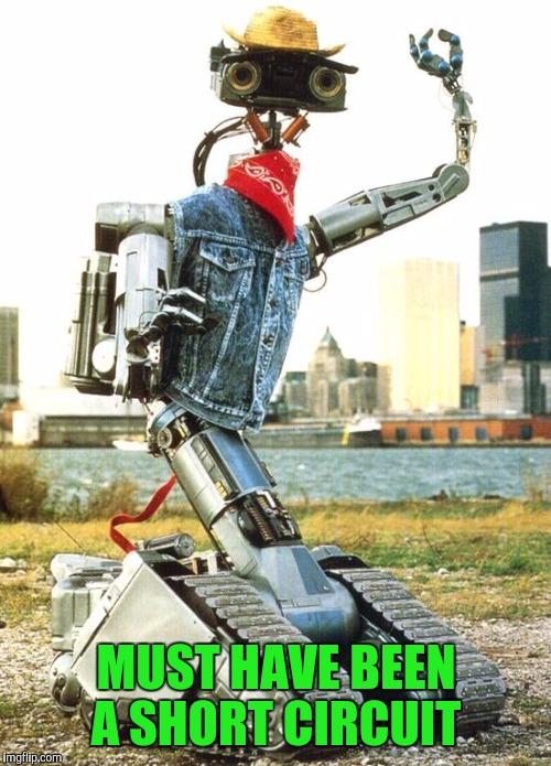 MUST HAVE BEEN A SHORT CIRCUIT | made w/ Imgflip meme maker