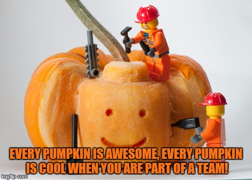Every Pumpkin Is Awesome! | EVERY PUMPKIN IS AWESOME, EVERY PUMPKIN IS COOL WHEN YOU ARE PART OF A TEAM! | image tagged in memes,funny,lego,everything is awesome,halloween,pumpkin | made w/ Imgflip meme maker