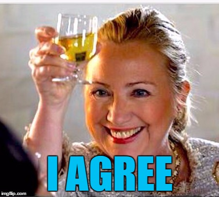 clinton toast | I AGREE | image tagged in clinton toast | made w/ Imgflip meme maker