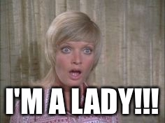 I'M A LADY!!! | made w/ Imgflip meme maker