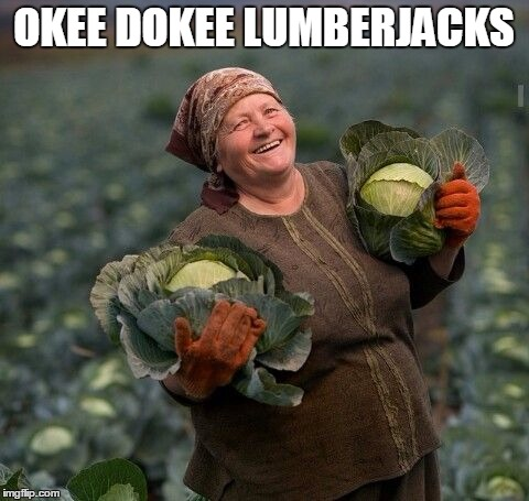 OKEE DOKEE LUMBERJACKS | made w/ Imgflip meme maker