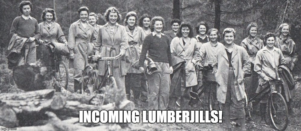 INCOMING LUMBERJILLS! | made w/ Imgflip meme maker