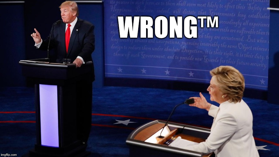 Trump Wrong | WRONG™ | image tagged in trump wrong | made w/ Imgflip meme maker