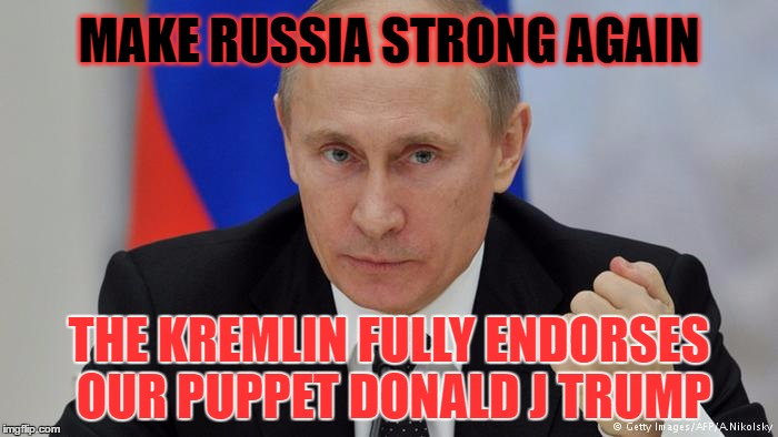 Vladimir Putin says | MAKE RUSSIA STRONG AGAIN THE KREMLIN FULLY ENDORSES OUR PUPPET DONALD J TRUMP | image tagged in vladimir putin,fox news,donald trump,putin's puppet,this just in,just say no | made w/ Imgflip meme maker