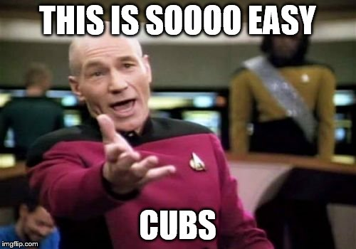 Picard Wtf Meme | THIS IS SOOOO EASY CUBS | image tagged in memes,picard wtf | made w/ Imgflip meme maker